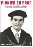 Pionier en prof : Harry van den Kroonenberg, grondlegger van de ondernemende universiteit / Krijnsen, Marco