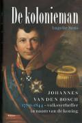 De kolonieman : Johannes van den Bosch (1780-1844), volksverheffer in naam van de koning / Sens, Angelie