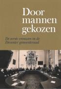 Door mannen gekozen : De eerste vrouwen in de Deventer gemeenteraad / Lammers, Erna