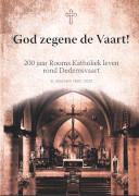 God zegene de Vaart! : 200 jaar Rooms Katholiek leven rond Dedemsvaart : St. Vitus kerk 1820-2020 / Rijnhart, Helmuth